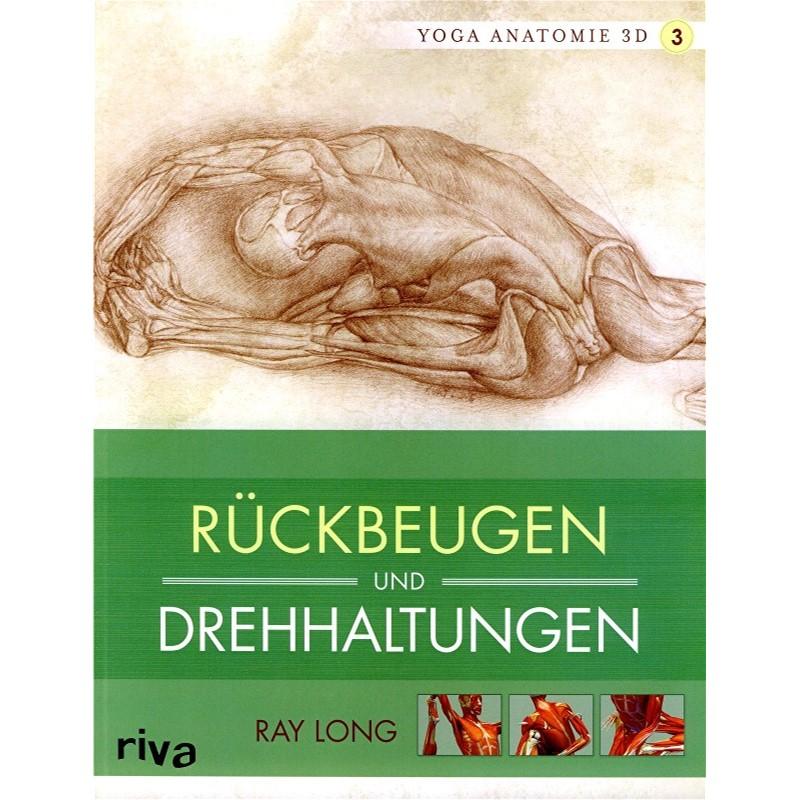 Yoga Anatomie 3D - Band 3 - Rückbeugen und Drehhaltungen von Dr. Ray ...