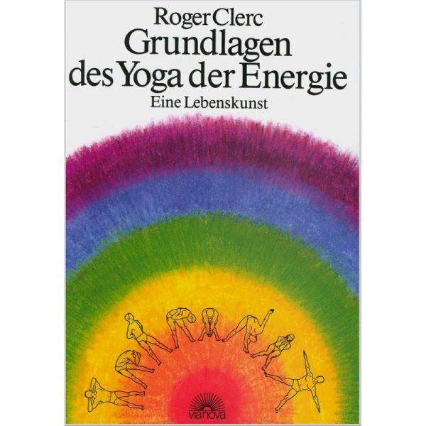 Grundlagen des Yoga der Energie von Roger Clerc