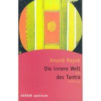 Die innere Welt des Tantra Anand Nayak